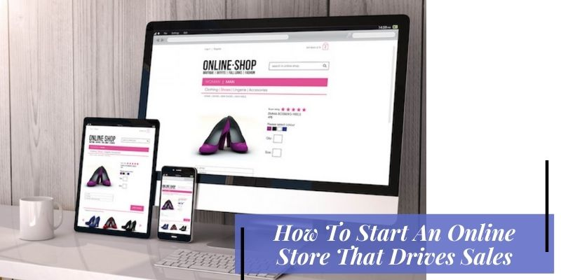 How To Start An Online Store That Drives Sales