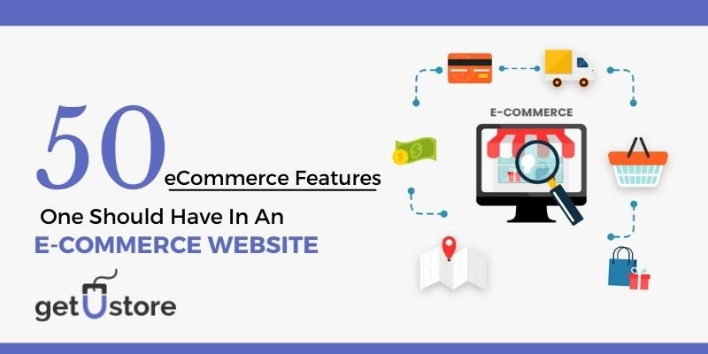 50 E-commerce Features One Should Have In An E-commerce Website