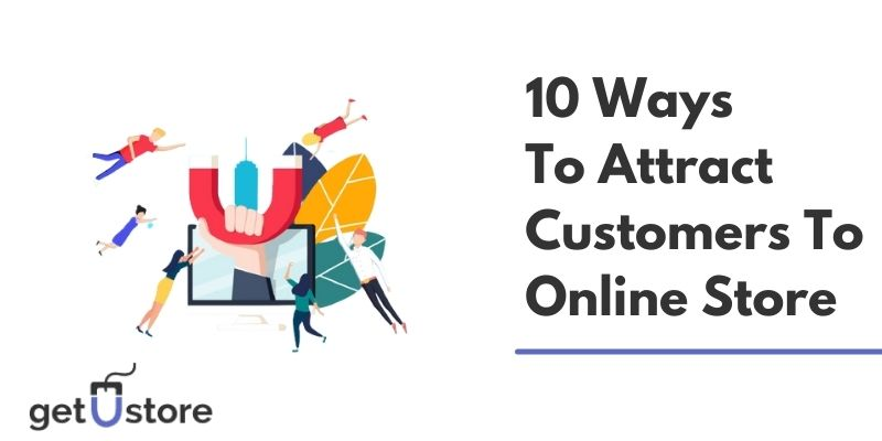 10 Ways To Attract More Customers To Your Online Store